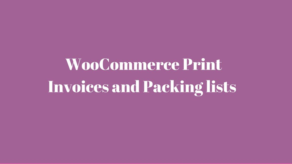 WooCommerce Print Invoices and Packing lists