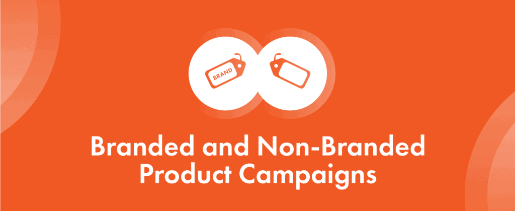 Branded and Non-Branded Product Campaign for better revenue from google shopping ads