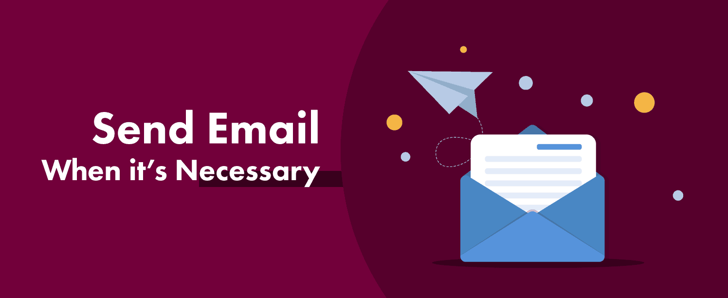 Send Email When its Necessary for better customer experience.