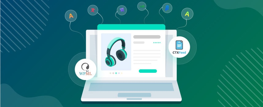 How to create a Multi-Language product feed using WPML on CTX feed pro